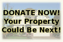 Donate Now! Your Property Could Be Next!